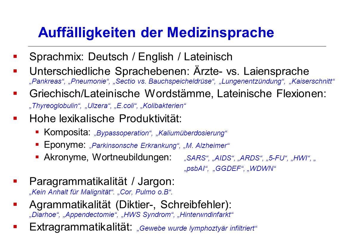 Auffälligkeiten der Medizinsprache Sprachmix: Deutsch / English / Lateinisch Unterschiedliche Sprachebenen: Ärzte- vs. Laiensprache Pankreas, Pneumoni