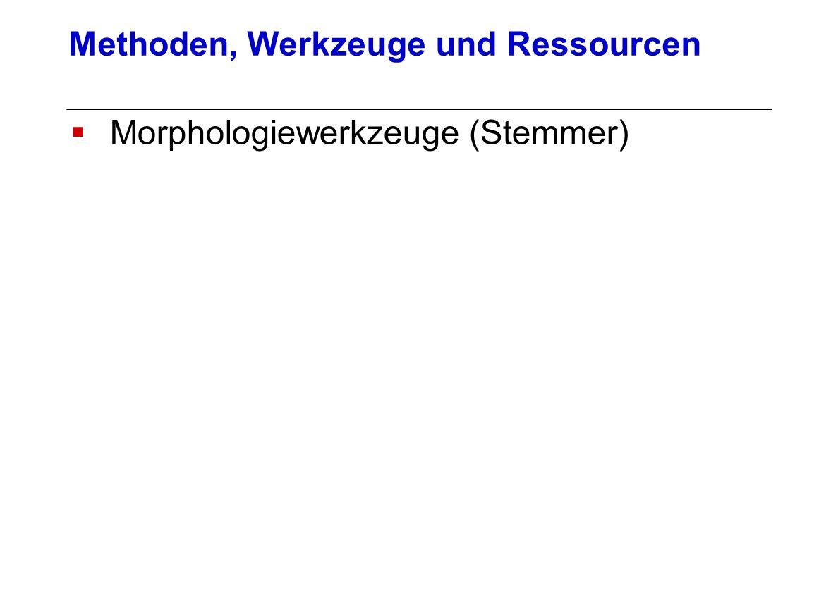 Morphologiewerkzeuge (Stemmer) Methoden, Werkzeuge und Ressourcen