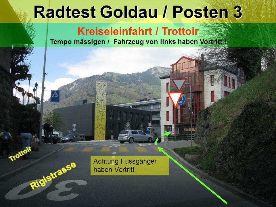Radtest Goldau / Posten 2 Linksabbiegen / Rechtsvortritt Blick zurück / Zeichengabe / Vortritt ! Trottoir Hochfluhstrasse Achtung = Rechtsvortritt Tro