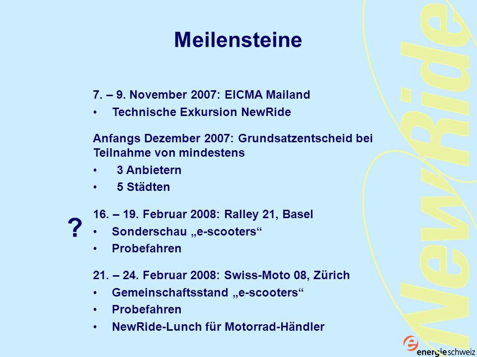 Meilensteine 7. – 9. November 2007: EICMA Mailand Technische Exkursion NewRide 21. – 24. Februar 2008: Swiss-Moto 08, Zürich Gemeinschaftsstand e-scoo
