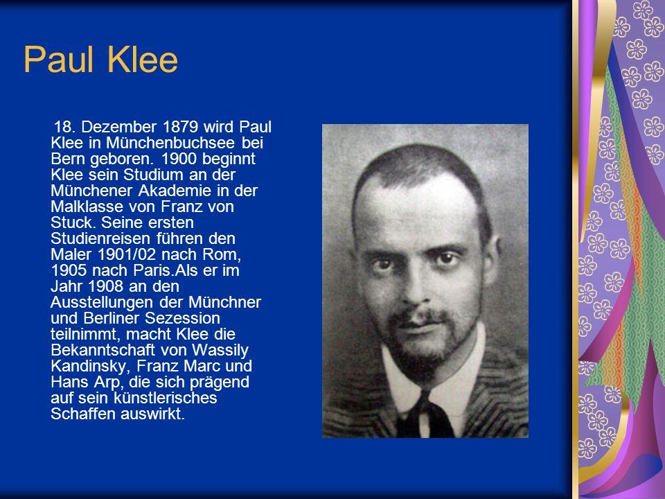 Paul Klee 18. Dezember 1879 wird Paul Klee in Münchenbuchsee bei Bern geboren. 1900 beginnt Klee sein Studium an der Münchener Akademie in der Malklas