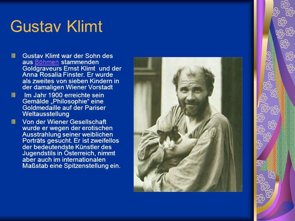 Gustav Klimt Gustav Klimt war der Sohn des aus Böhmen stammenden Goldgraveurs Ernst Klimt und der Anna Rosalia Finster. Er wurde als zweites von siebe