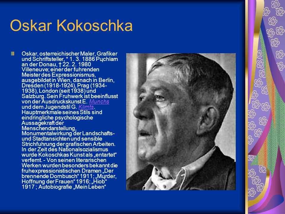 Oskar Kokoschka Oskar, osterreichischer Maler, Grafiker und Schriftsteller, * 1. 3. 1886 Pцchlarn an der Donau, 22. 2. 1980 Villeneuve; einer der fuhr