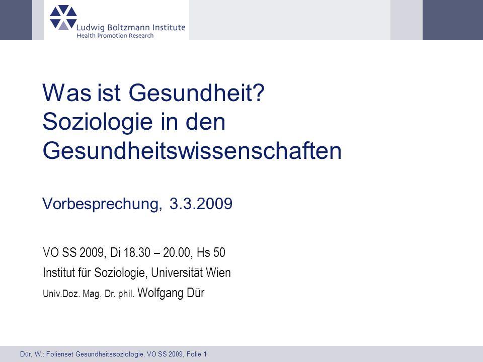Dür, W.: Folienset Gesundheitssoziologie, VO SS 2009, Folie 1 Was ist Gesundheit? Soziologie in den Gesundheitswissenschaften Vorbesprechung, 3.3.2009