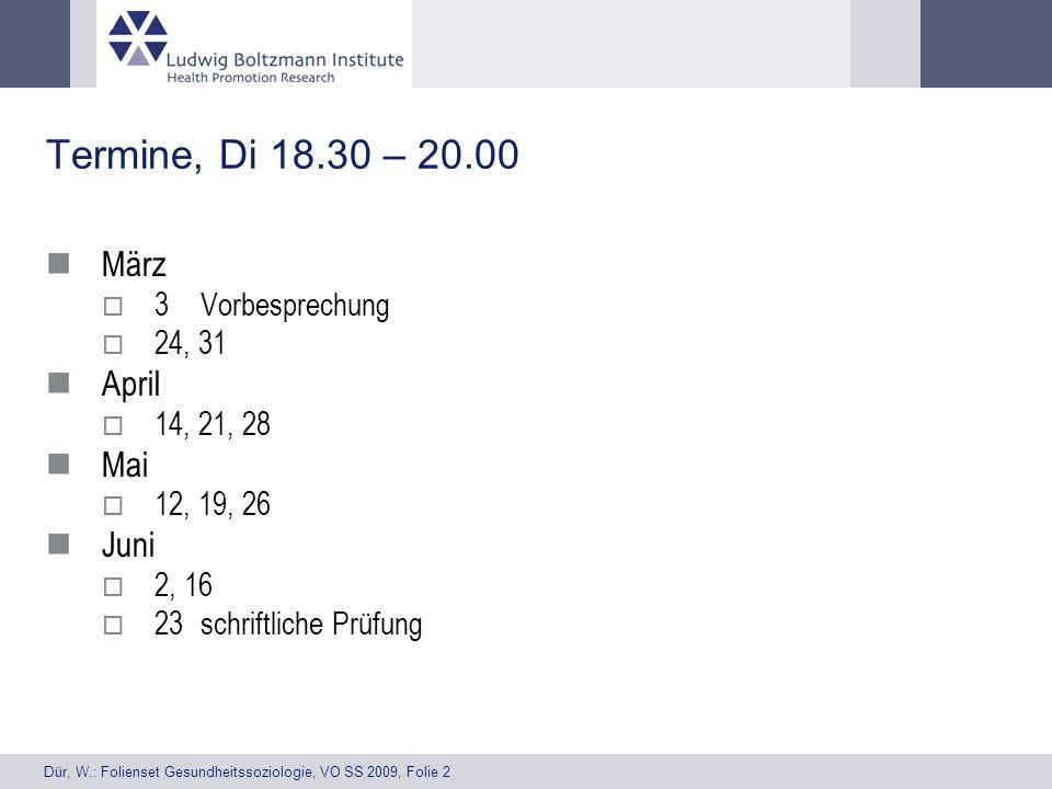 Dür, W.: Folienset Gesundheitssoziologie, VO SS 2009, Folie 2 Termine, Di 18.30 – 20.00 März 3Vorbesprechung 24, 31 April 14, 21, 28 Mai 12, 19, 26 Ju