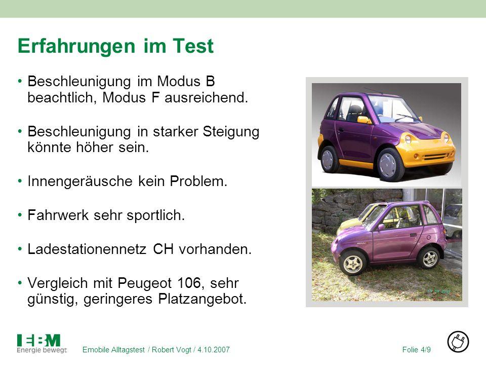 Folie 4/9Emobile Alltagstest / Robert Vogt / 4.10.2007 Erfahrungen im Test Beschleunigung im Modus B beachtlich, Modus F ausreichend.