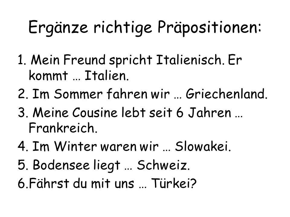 Ergänze richtige Präpositionen: 1.Mein Freund spricht Italienisch.