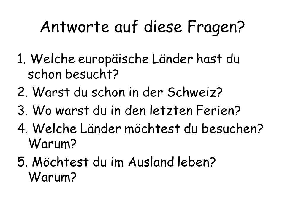 Antworte auf diese Fragen.1. Welche europäische Länder hast du schon besucht.