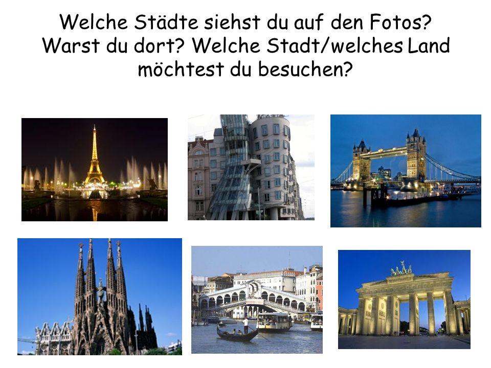 Welche Städte siehst du auf den Fotos.Warst du dort.