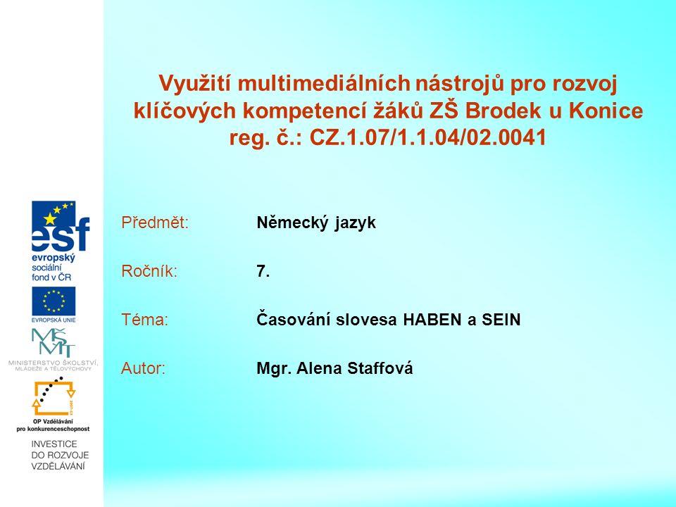 Využití multimediálních nástrojů pro rozvoj klíčových kompetencí žáků ZŠ Brodek u Konice reg. č.: CZ.1.07/1.1.04/02.0041 Předmět:Německý jazyk Ročník: