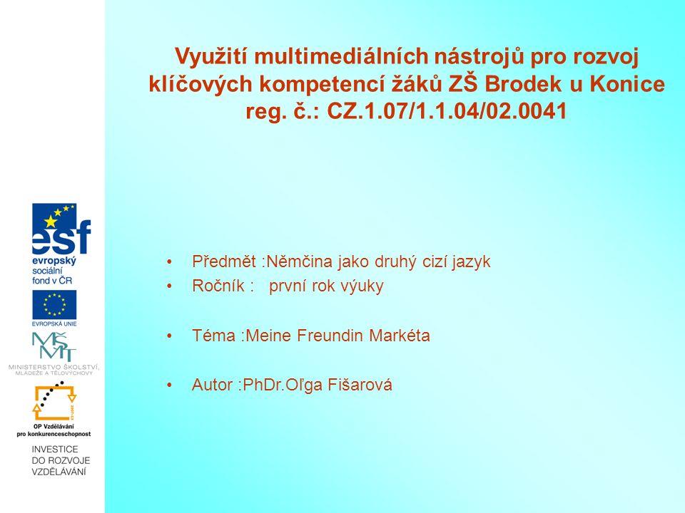 Využití multimediálních nástrojů pro rozvoj klíčových kompetencí žáků ZŠ Brodek u Konice reg. č.: CZ.1.07/1.1.04/02.0041 Předmět :Němčina jako druhý c
