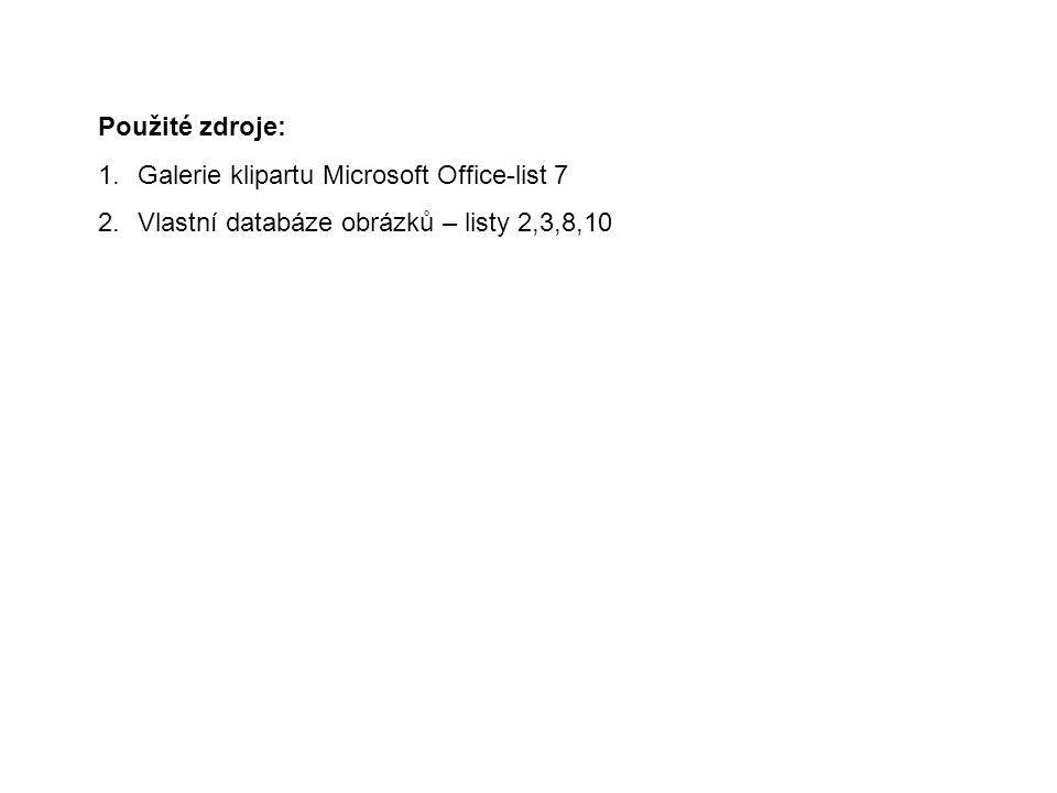 Použité zdroje: 1.Galerie klipartu Microsoft Office-list 7 2.Vlastní databáze obrázků – listy 2,3,8,10