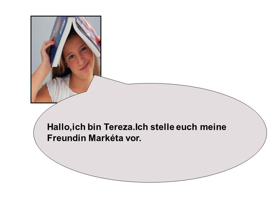 Hallo,ich bin Tereza.Ich stelle euch meine Freundin Markéta vor.