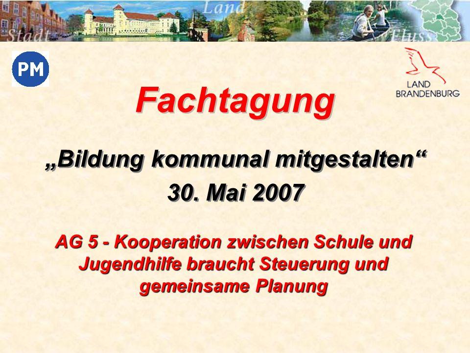 Fachtagung Bildung kommunal mitgestalten 30. Mai 2007 Bildung kommunal mitgestalten 30. Mai 2007 AG 5 - Kooperation zwischen Schule und Jugendhilfe br
