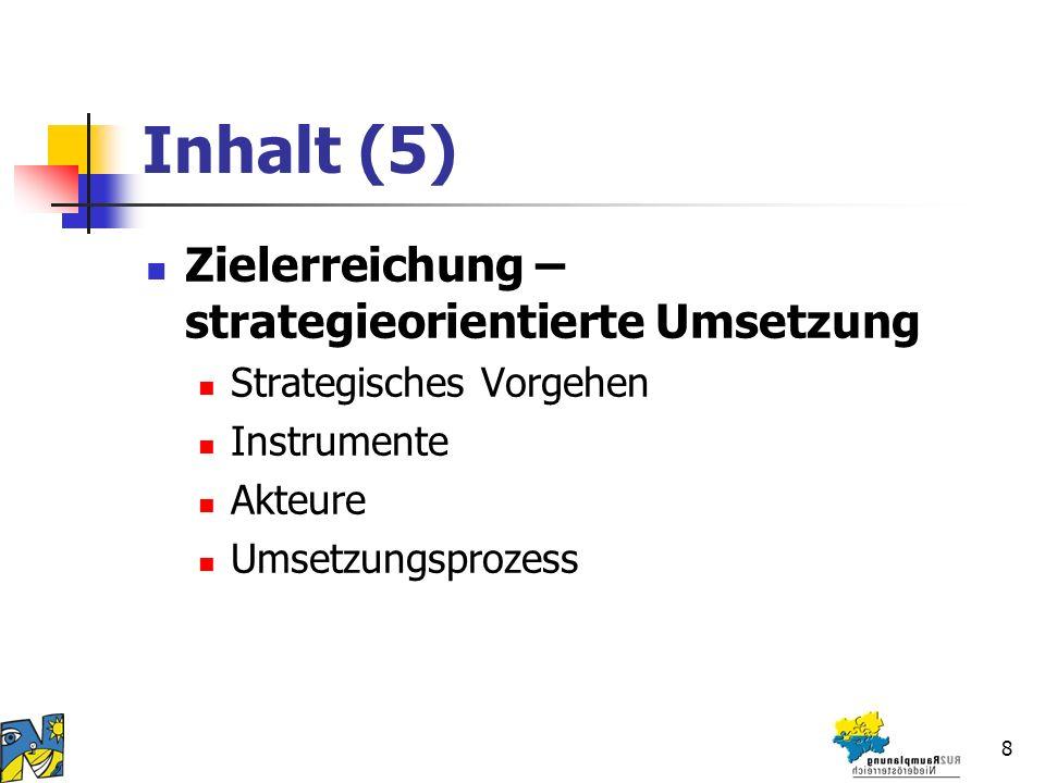 8 Inhalt (5) Zielerreichung – strategieorientierte Umsetzung Strategisches Vorgehen Instrumente Akteure Umsetzungsprozess