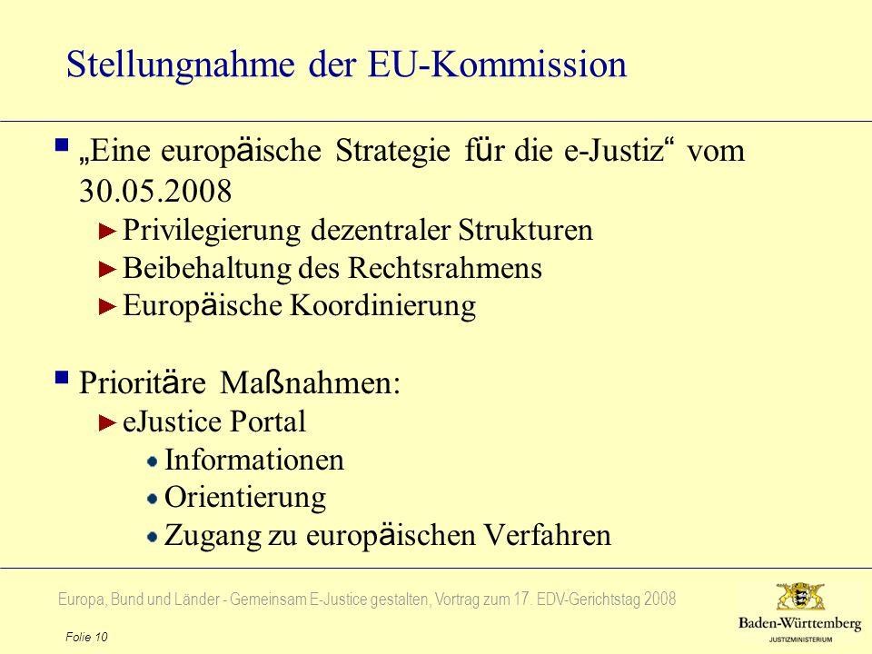 Europa, Bund und Länder - Gemeinsam E-Justice gestalten, Vortrag zum 17. EDV-Gerichtstag 2008 Folie 10 Stellungnahme der EU-Kommission Eine europ ä is