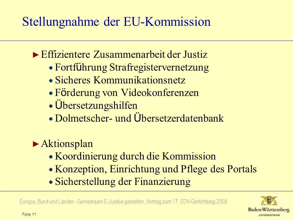 Europa, Bund und Länder - Gemeinsam E-Justice gestalten, Vortrag zum 17. EDV-Gerichtstag 2008 Folie 11 Stellungnahme der EU-Kommission Effizientere Zu