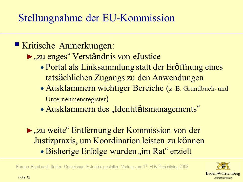 Europa, Bund und Länder - Gemeinsam E-Justice gestalten, Vortrag zum 17. EDV-Gerichtstag 2008 Folie 12 Stellungnahme der EU-Kommission Kritische Anmer