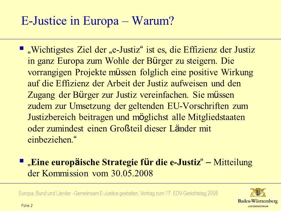 Europa, Bund und Länder - Gemeinsam E-Justice gestalten, Vortrag zum 17. EDV-Gerichtstag 2008 Folie 2 E-Justice in Europa – Warum? Wichtigstes Ziel de