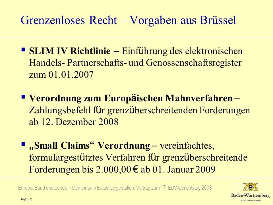 Europa, Bund und Länder - Gemeinsam E-Justice gestalten, Vortrag zum 17. EDV-Gerichtstag 2008 Folie 3 Grenzenloses Recht – Vorgaben aus Brüssel SLIM I
