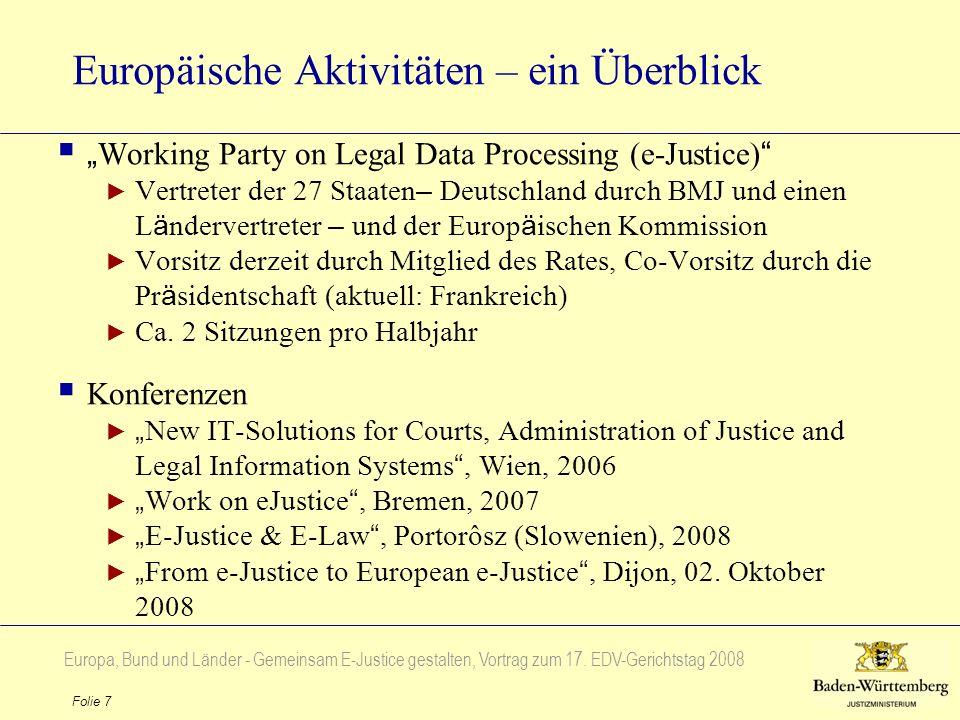 Europa, Bund und Länder - Gemeinsam E-Justice gestalten, Vortrag zum 17. EDV-Gerichtstag 2008 Folie 7 Europäische Aktivitäten – ein Überblick Working