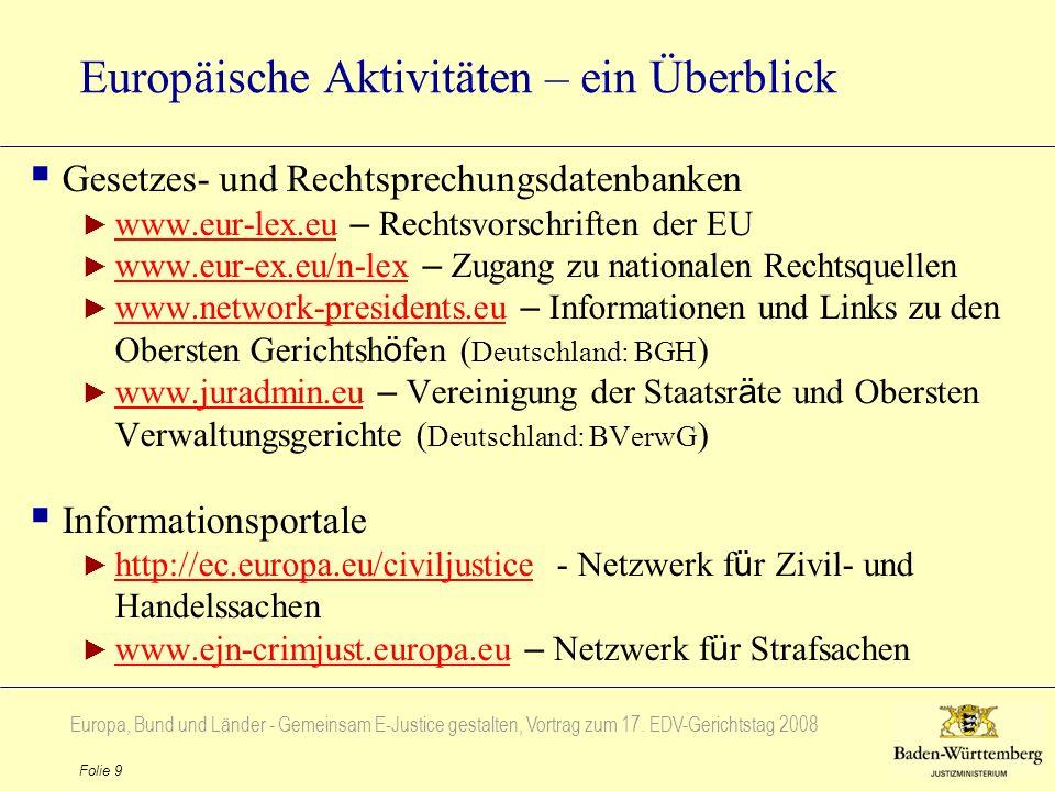 Europa, Bund und Länder - Gemeinsam E-Justice gestalten, Vortrag zum 17. EDV-Gerichtstag 2008 Folie 9 Europäische Aktivitäten – ein Überblick Gesetzes
