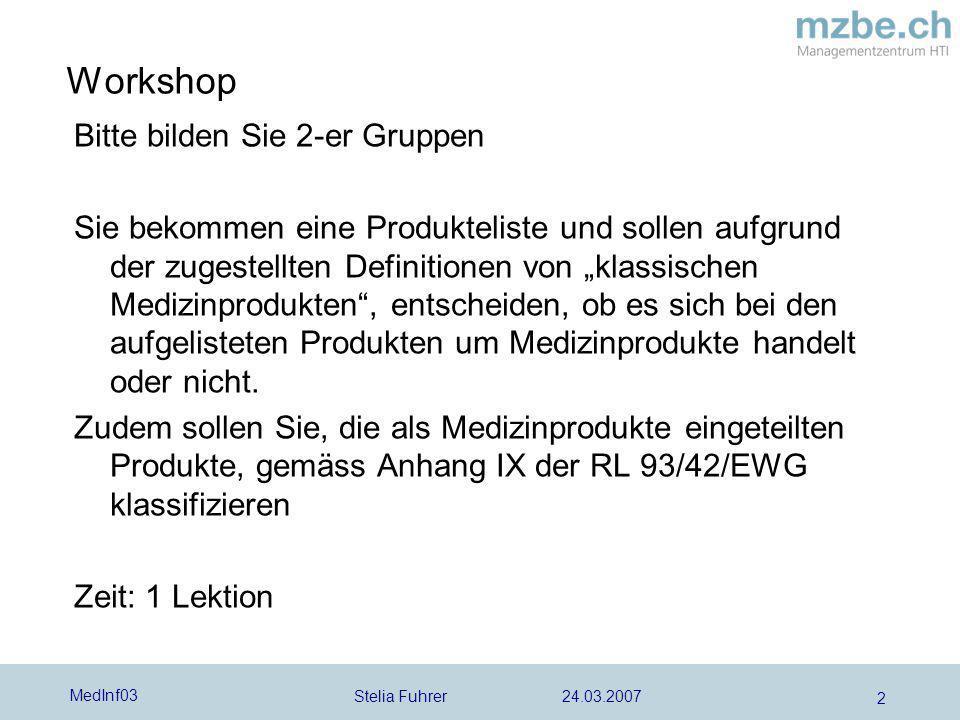 Stelia Fuhrer 24.03.2007 MedInf03 2 Workshop Bitte bilden Sie 2-er Gruppen Sie bekommen eine Produkteliste und sollen aufgrund der zugestellten Defini