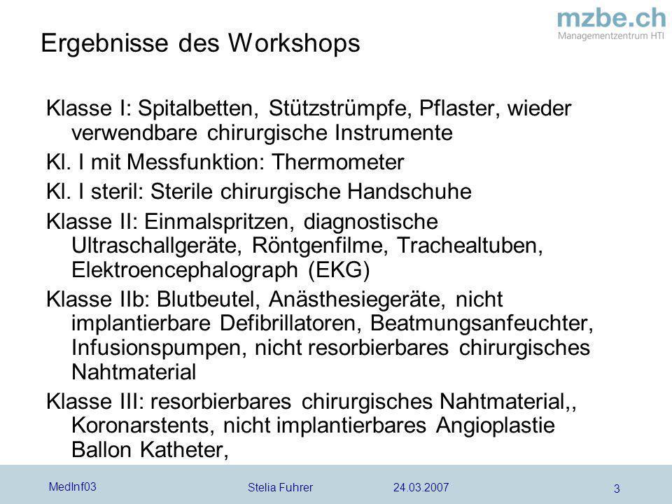 Stelia Fuhrer 24.03.2007 MedInf03 3 Ergebnisse des Workshops Klasse I: Spitalbetten, Stützstrümpfe, Pflaster, wieder verwendbare chirurgische Instrume