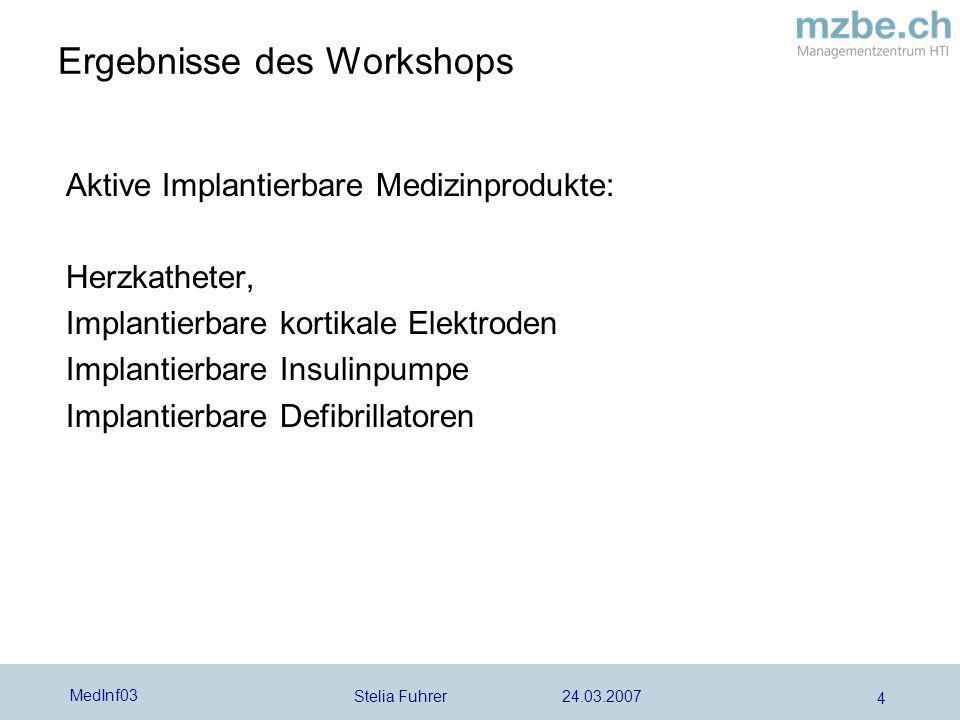 Stelia Fuhrer 24.03.2007 MedInf03 4 Aktive Implantierbare Medizinprodukte: Herzkatheter, Implantierbare kortikale Elektroden Implantierbare Insulinpum
