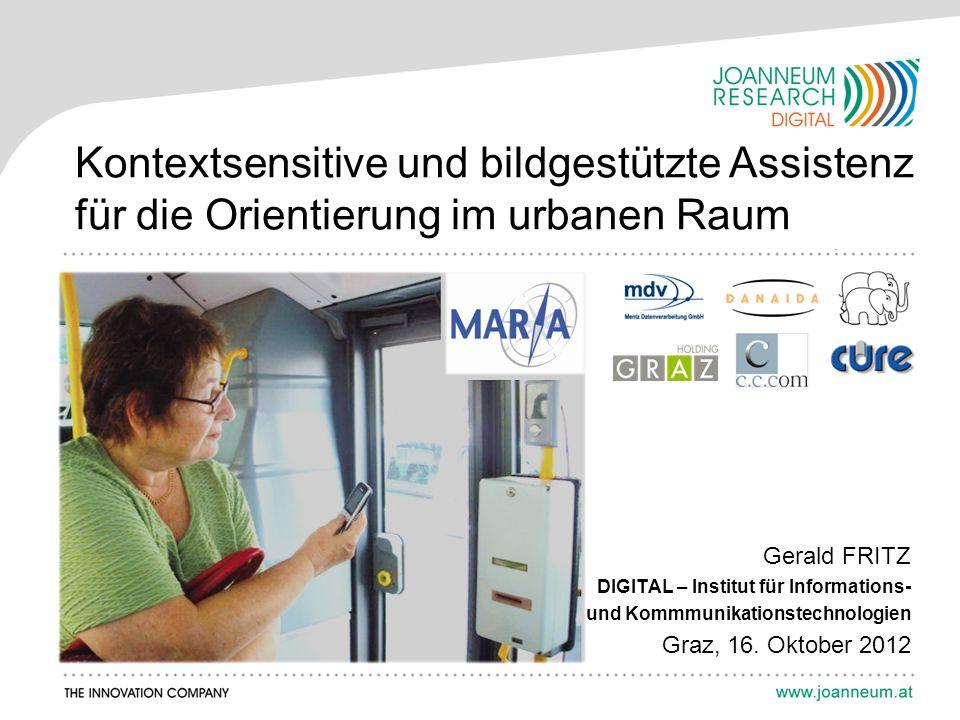 Kontextsensitive und bildgestützte Assistenz für die Orientierung im urbanen Raum Gerald FRITZ DIGITAL – Institut für Informations- und Kommmunikationstechnologien Graz, 16.