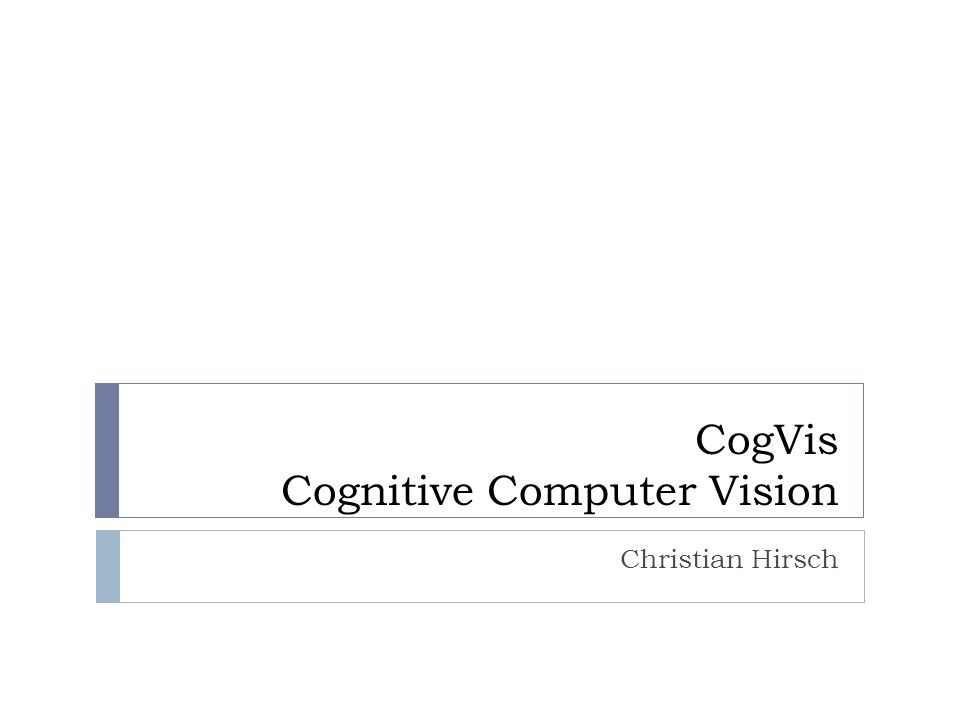 CogVis Cognitive Computer Vision Christian Hirsch