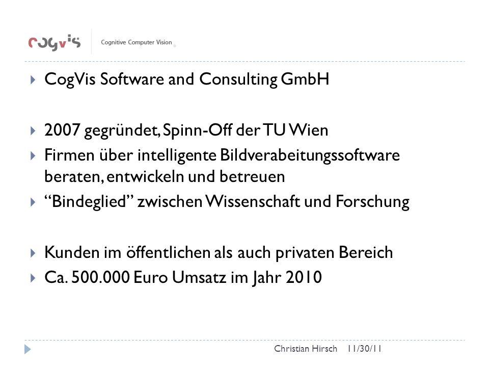 CogVis Software and Consulting GmbH 2007 gegründet, Spinn-Off der TU Wien Firmen über intelligente Bildverabeitungssoftware beraten, entwickeln und betreuen Bindeglied zwischen Wissenschaft und Forschung Kunden im öffentlichen als auch privaten Bereich Ca.