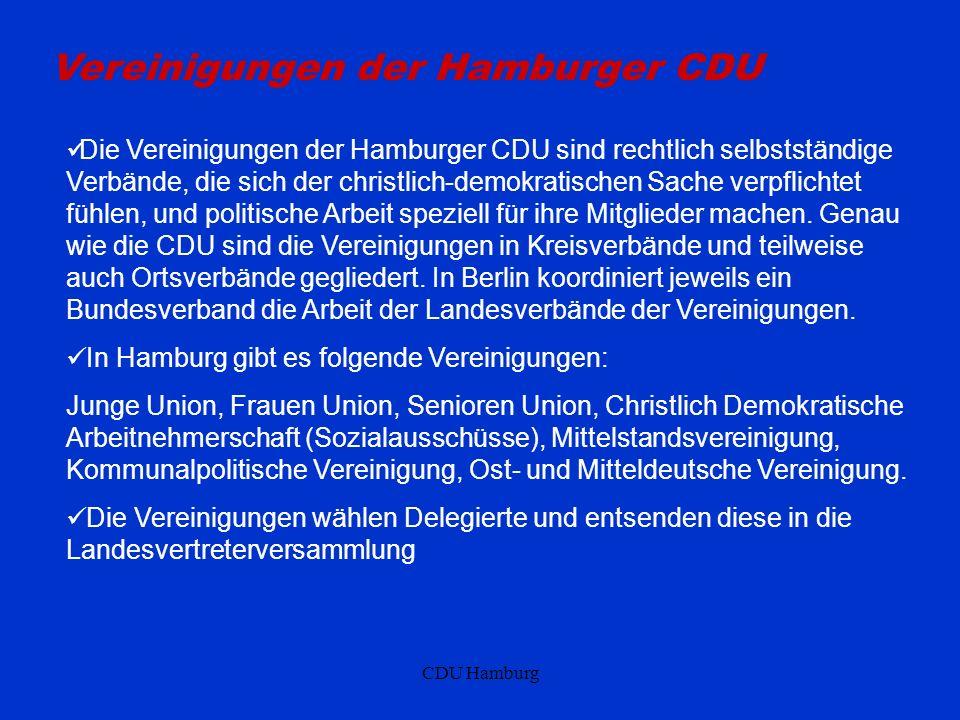 CDU Hamburg Vereinigungen der Hamburger CDU Die Vereinigungen der Hamburger CDU sind rechtlich selbstständige Verbände, die sich der christlich-demokratischen Sache verpflichtet fühlen, und politische Arbeit speziell für ihre Mitglieder machen.