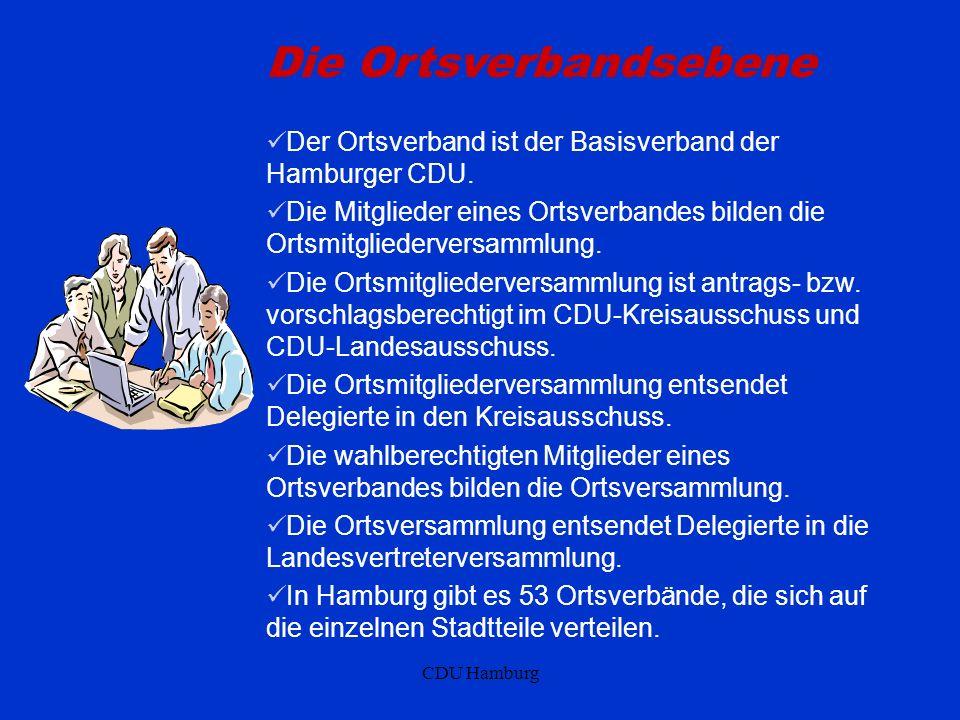 CDU Hamburg Die Ortsverbandsebene Der Ortsverband ist der Basisverband der Hamburger CDU. Die Mitglieder eines Ortsverbandes bilden die Ortsmitglieder