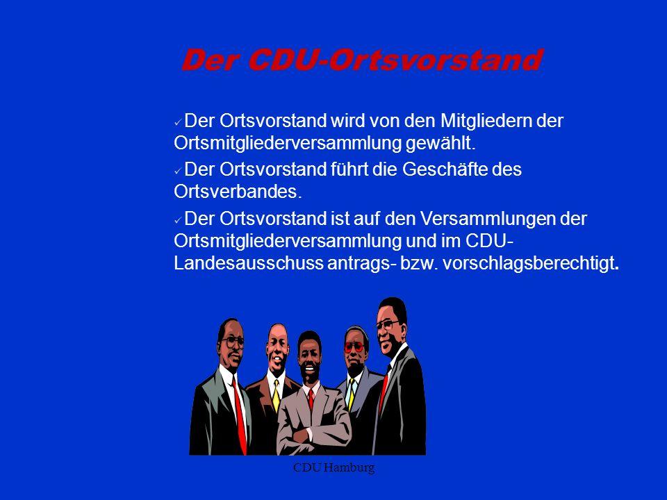 CDU Hamburg Der CDU-Ortsvorstand Der Ortsvorstand wird von den Mitgliedern der Ortsmitgliederversammlung gewählt. Der Ortsvorstand führt die Geschäfte