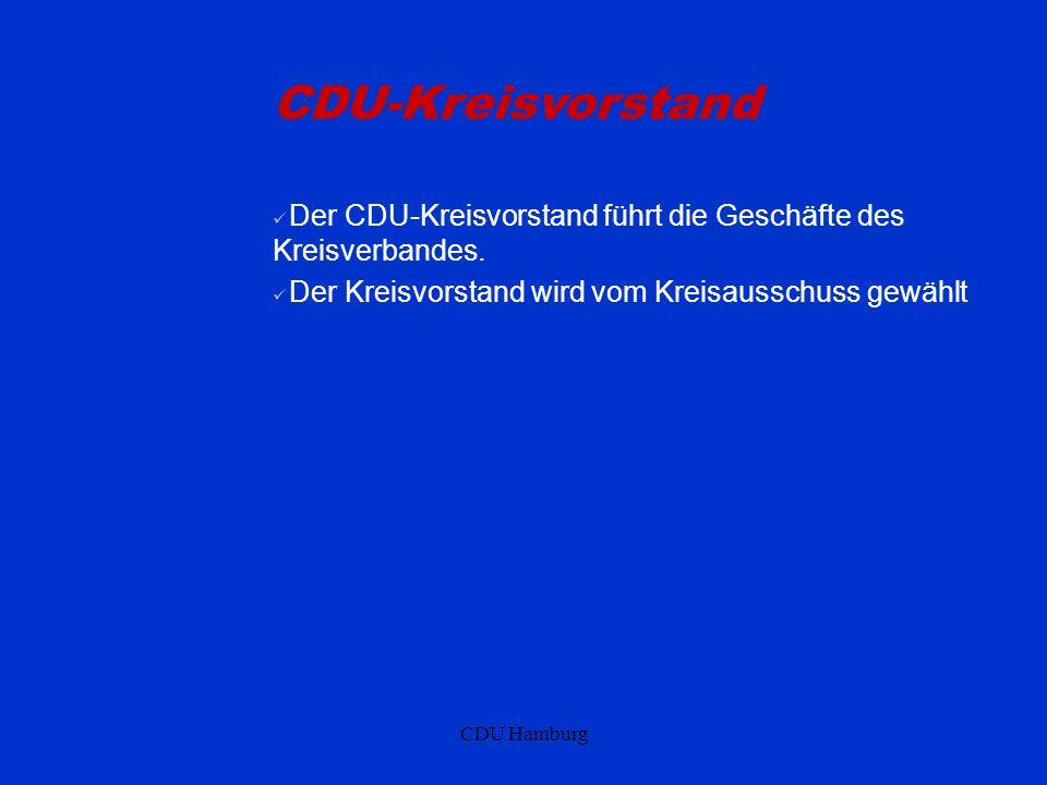 CDU Hamburg CDU-Kreisvorstand Der CDU-Kreisvorstand führt die Geschäfte des Kreisverbandes. Der Kreisvorstand wird vom Kreisausschuss gewählt