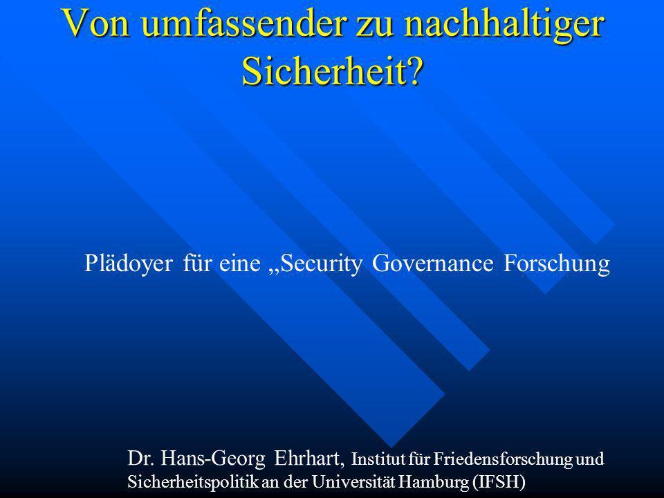 Von umfassender zu nachhaltiger Sicherheit? Von umfassender zu nachhaltiger Sicherheit? Dr. Hans-Georg Ehrhart, Institut für Friedensforschung und Sic
