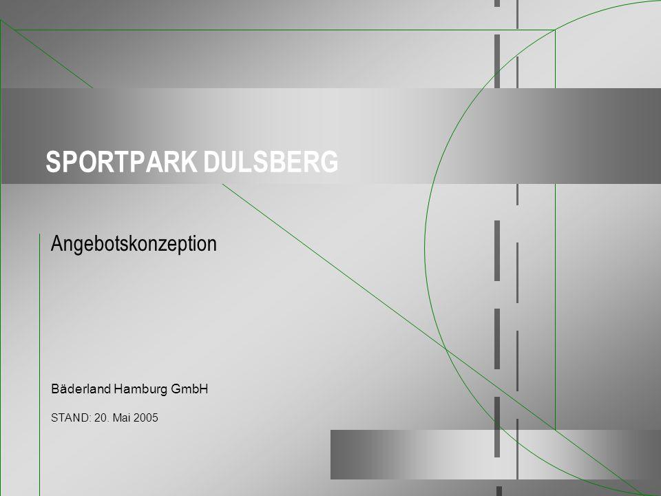SPORTPARK DULSBERG Angebotskonzeption Bäderland Hamburg GmbH STAND: 20. Mai 2005