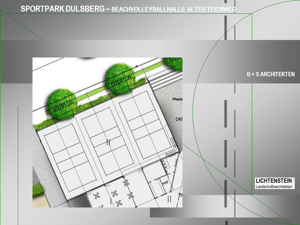 SPORTPARK DULSBERG – BEACHVOLLEYBALLHALLE ALTER TEICHWEG B + S ARCHITEKTEN