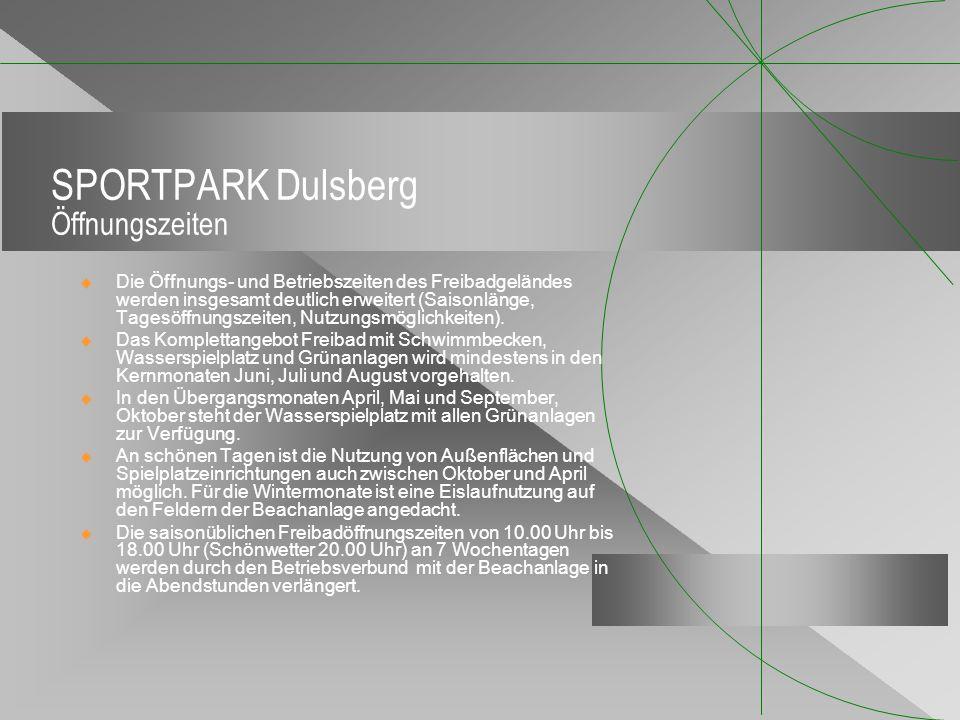 SPORTPARK Dulsberg Öffnungszeiten Die Öffnungs- und Betriebszeiten des Freibadgeländes werden insgesamt deutlich erweitert (Saisonlänge, Tagesöffnungs