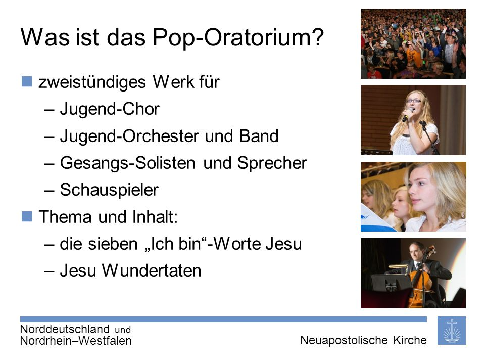 Seite 3 von X Neuapostolische Kirche International Thema | 20.01.2011 | Was ist das Pop-Oratorium? zweistündiges Werk für –Jugend-Chor –Jugend-Orchest