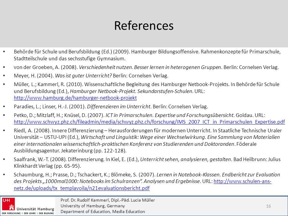References Behörde für Schule und Berufsbildung (Ed.) (2009). Hamburger Bildungsoffensive. Rahmenkonzepte für Primarschule, Stadtteilschule und das se