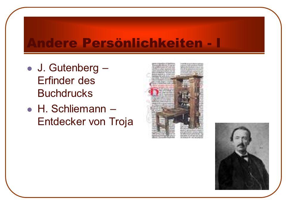 Andere Persönlichkeiten - I J. Gutenberg – Erfinder des Buchdrucks H. Schliemann – Entdecker von Troja