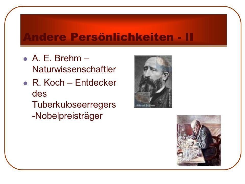 Andere Persönlichkeiten - II A. E. Brehm – Naturwissenschaftler R. Koch – Entdecker des Tuberkuloseerregers -Nobelpreisträger