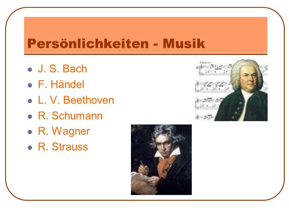 Persönlichkeiten - Musik J. S. Bach F. Händel L. V. Beethoven R. Schumann R. Wagner R. Strauss