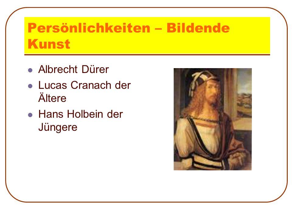 Persönlichkeiten – Bildende Kunst Albrecht Dürer Lucas Cranach der Ältere Hans Holbein der Jüngere