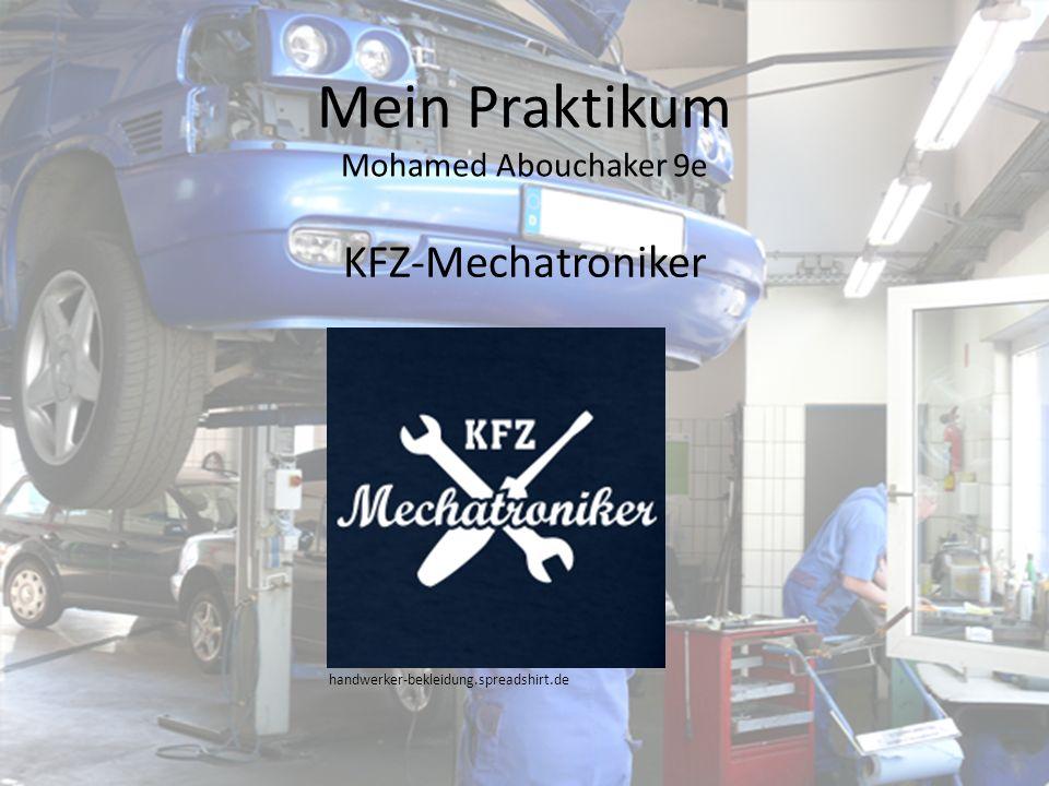 Mein Praktikum Mohamed Abouchaker 9e KFZ-Mechatroniker handwerker-bekleidung.spreadshirt.de