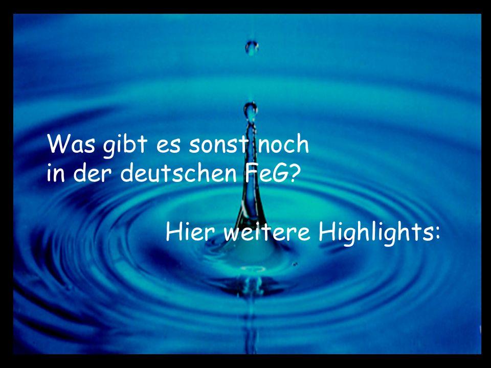 Was gibt es sonst noch in der deutschen FeG? Hier weitere Highlights: