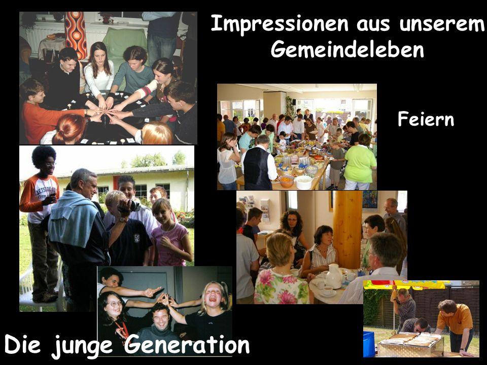Impressionen aus unserem Gemeindeleben Die junge Generation Feiern