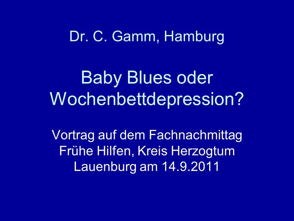 Dr. C. Gamm, Hamburg Baby Blues oder Wochenbettdepression? Vortrag auf dem Fachnachmittag Frühe Hilfen, Kreis Herzogtum Lauenburg am 14.9.2011